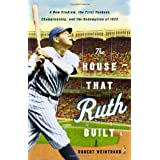 The House That Ruth Built: A New Stadium, the First Yankees Championship, and the Redemption of 1923by Robert Weintraub