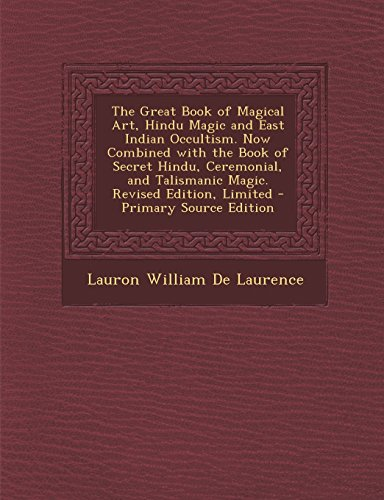 The Great Book of Magical Art, Hindu Magic and East Indian Occultism now combined with The Book of Secret Hindu, Ceremonial, and Talismanic Magic