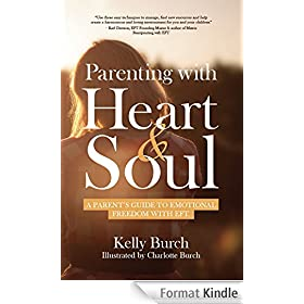 Parenting with Heart & Soul: A Parent's Guide to Emotional Freedom with EFT (English Edition)