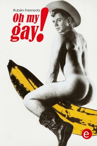 Oh my gay!  [Fresneda, Rubén] (Tapa Blanda)