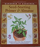 echange, troc  - Gardener to Gardener Seed-Starting Primer & Almanac: A Month-By-Month Guide for Planning, Planting, and Tending Your Organic Ga