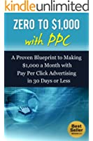 Make Money with PPC: A Proven Blueprint to Making $1,000 a Month with Pay Per Click Advertising in 30 Days or Less (English Edition)