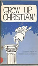 Grow up, Christian!: Study guide by Ruth…