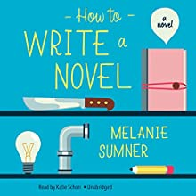 How to Write a Novel: A Novel (       UNABRIDGED) by Melanie Sumner Narrated by Katie Schorr