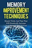 Memory Improvement Techniques: Simple Tricks And Tips That Will Drastically Increase Your Memory And IQ Fast