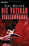 Die Vatikan-Verschwörung: Roman
