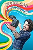 Mike Falzone Never Stop Shutting Up: A Book of Advice and Other Things You Didn't Ask For
