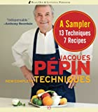 Jacques Pépin New Complete Techniques Sampler: A Sampler: 7 Recipes, 13 Techniques