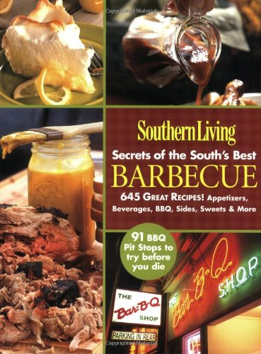 Southern Living: Secrets of the South's Best Barbecue: 645 Great Recipes! Appetizers, Beverages, BBQ, Sides, Sweets & More PDF