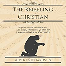 The Kneeling Christian Audiobook by Albert Richardson Narrated by Liam Robinson