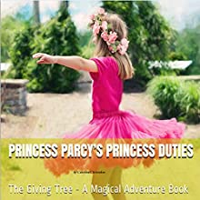 Princess Parcy's Princess Duties: The Giving Tree - A Magical Adventure Book (Princess Parcy's Magical Adventures 2) Audiobook by Caterina Christakos Narrated by Adriana Peterson