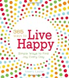 img - for 365 Ways to Live Happy: Simple Ways to Find Joy Every Day book / textbook / text book