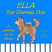 Ella The Daring Dog: Lambsy La La Stories, Book 4 (       UNABRIDGED) by Lambsy La La Narrated by Lambsy La La