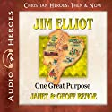 Jim Elliot: One Great Purpose (Christian Heroes: Then & Now) (       UNABRIDGED) by Janet Benge, Geoff Benge Narrated by Tim Gregory