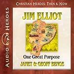 Jim Elliot: One Great Purpose (Christian Heroes: Then & Now) | Janet Benge,Geoff Benge