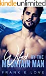 Wifed By The Mountain Man: A Modern M...