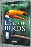 The Life of Birds (0563387920) by Attenborough, David