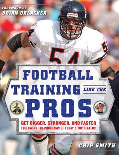 Football Training Like the Pros: Get Bigger, Stronger, and Faster Following the Programs of Today's Top Players