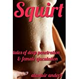 Squirt: Tales of Deep Penetration and Female Ejaculationdi Alastair Anders