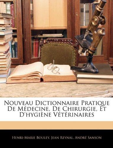 Nouveau Dictionnaire Pratique De Médecine, De Chirurgie, Et D'hygiène Vétérinaires