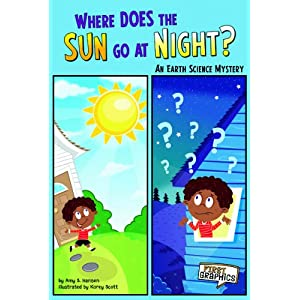 Where Does the Sun Go at Night?; An Earth Science Mystery (First Graphics: Science Mysteries)