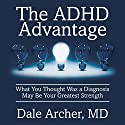 The ADHD Advantage: What You Thought Was a Diagnosis May Be Your Greatest Strength Audiobook by Dale Archer, MD Narrated by Walter Dixon