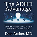 The ADHD Advantage: What You Thought Was a Diagnosis May Be Your Greatest Strength | Dale Archer, MD