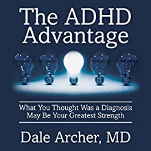 The ADHD Advantage: What You Thought Was a Diagnosis May Be Your Greatest Strength (       UNABRIDGED) by Dale Archer, MD Narrated by Walter Dixon