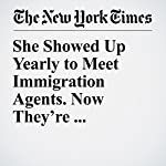 She Showed Up Yearly to Meet Immigration Agents. Now They're Deporting Her. | Fernanda Santos