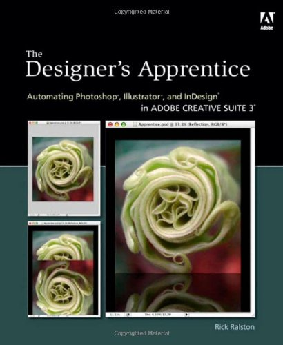 The Designer's Apprentice: Automating Photoshop, Illustrator, and InDesign in Adobe Creative Suite 3