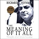 The Meaning of it All: Thoughts of a Citizen-Scientist (       UNABRIDGED) by Richard Feynman Narrated by Raymond Todd