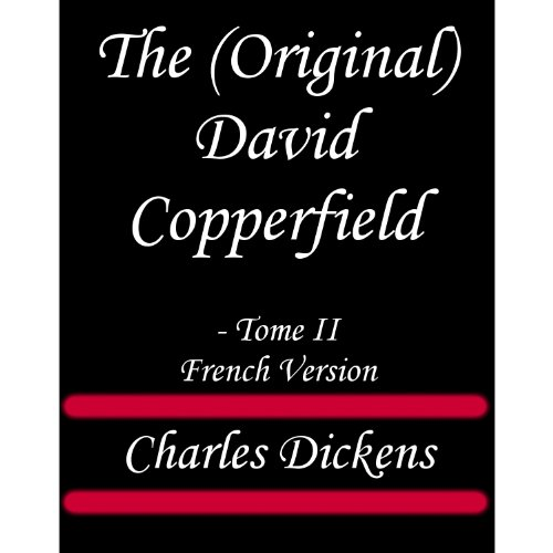 Charles Dickens - The (Original) David Copperfield - Tome II French Version (Linked TOC) (French Edition)