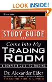 Come Into My Trading Room, Study Guide: A Complete Guide to Trading