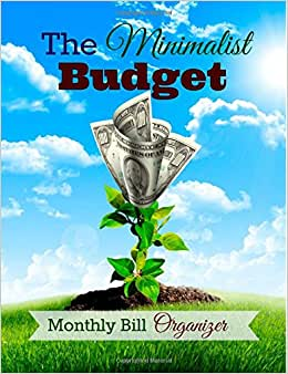 The Minimalist Budget Monthly Bill Organizer (Financial Planning Made Easy-Money Plant Design) (Volume 6)