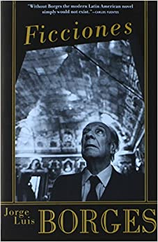 a review of ficciones a book by jorge luis borges Is there a current movie or book that is a parallel to one of jorge luis borge's stories  which is the best translation of jorge luis borges' 'ficciones' for a.
