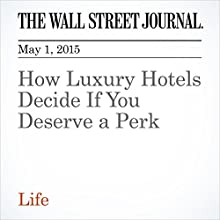 How Luxury Hotels Decide If You Deserve a Perk (       UNABRIDGED) by Andrea Petersen Narrated by Ken Borgers