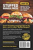 Our Grillaholics Stuffed Burger Press Recipe Book: 99 Amazing Recipes for Your Grilling BBQ Hamburger Patty Maker: Volume 1 (Discover & Taste New ... Meat Packed, Stuffed Burgers Every Time!)  from Richard Erwin