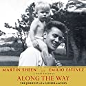 Along the Way: The Journey of a Father and Son (       UNABRIDGED) by Martin Sheen, Emilio Estevez, Hope Edelman Narrated by Martin Sheen, Emilio Estevez