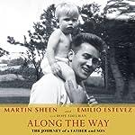Along the Way: The Journey of a Father and Son | Martin Sheen,Emilio Estevez,Hope Edelman