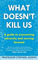 What Doesn't Kill Us: A guide to overcoming adversity and moving forward (English Edition)