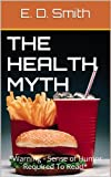 img - for The Health Myth *Warning - Sense of Humor Required To Read* book / textbook / text book