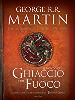 Il Mondo del Ghiaccio e del Fuoco: La storia ufficiale di Westeros e del Trono di Spade (Italian Edition)