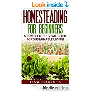 Homesteading for Beginners: A Complete Survival Guide for Sustainable Living! (homesteading, urban gardening, farming)