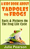 img - for Kids Book About Tadpoles To Frogs: Real Facts and Pictures of the Tadpoles and Frog Life Cycle book / textbook / text book
