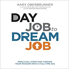 Day Job to Dream Job: Practical Steps for Turning Your Passion into a Full-Time Gig Audiobook by Kary Oberbrunner Narrated by Kary Oberbrunner