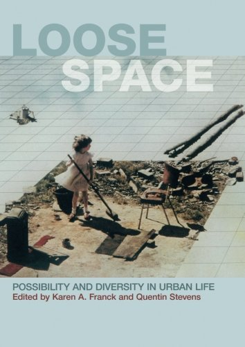 Loose Space: Possibility and Diversity in Urban Life, by Karen A. Franck, Quentin Stevens