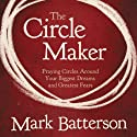 The Circle Maker: Praying Circles Around Your Biggest Dreams and Greatest Fears (       UNABRIDGED) by Mark Batterson Narrated by Mark Batterson
