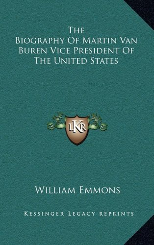 The Biography of Martin Van Buren Vice President of the United States