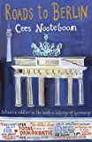 Cees Nooteboom Roads to Berlin: Detours and Riddles in the Lands and History of Germany