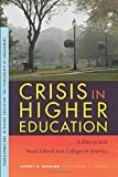 Crisis in Higher Education: A Plan to Save Small Liberal Arts Colleges in America (Transformations in Higher Education)
